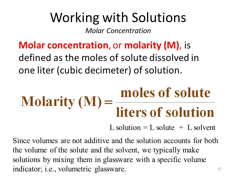 Working with Solutions Molar Concentration Molar concentration, or molarity (M), is defined as the moles of solute dissolved in one liter (cubic decimeter) of solution.
