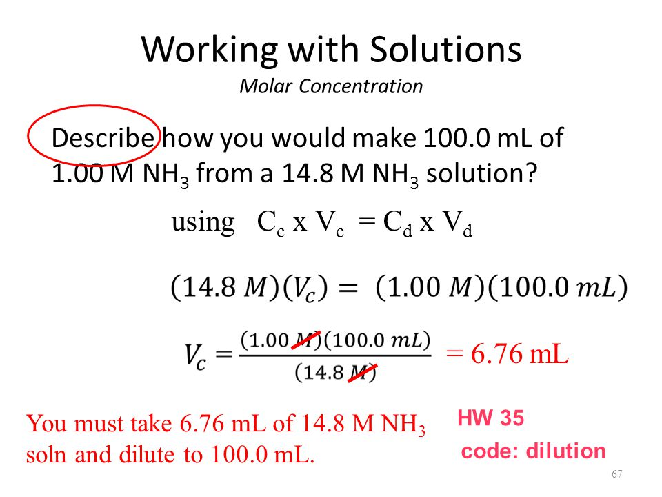 Working with Solutions Molar Concentration Describe how you would make 100.0 mL of 1.00 M NH 3 from a 14.8 M NH 3 solution.