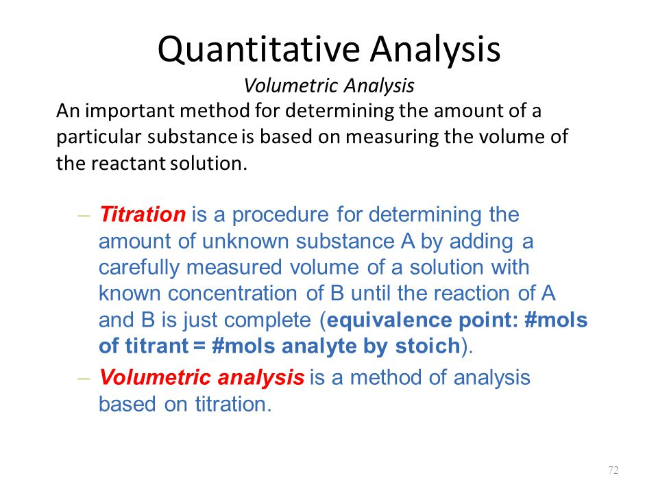 Quantitative Analysis Volumetric Analysis An important method for determining the amount of a particular substance is based on measuring the volume of the reactant solution.