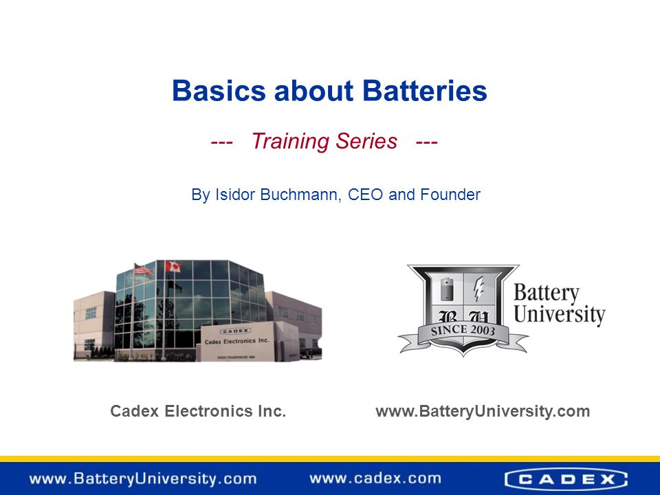 Outline 1.Battery chemistries 2.Packaging and Configurations 3.Charging, Discharging, Storing 4.How to prolong Battery Life 5.Summary