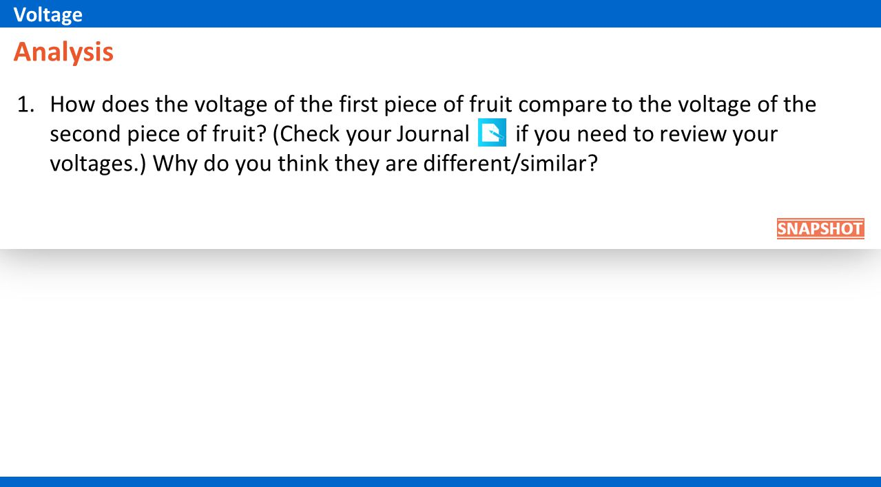 Analysis 1.How does the voltage of the first piece of fruit compare to the voltage of the second piece of fruit.
