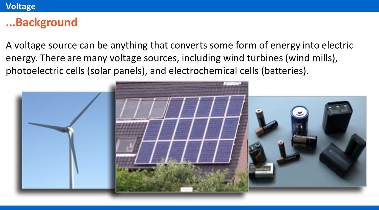 ...Background A voltage source can be anything that converts some form of energy into electric energy.