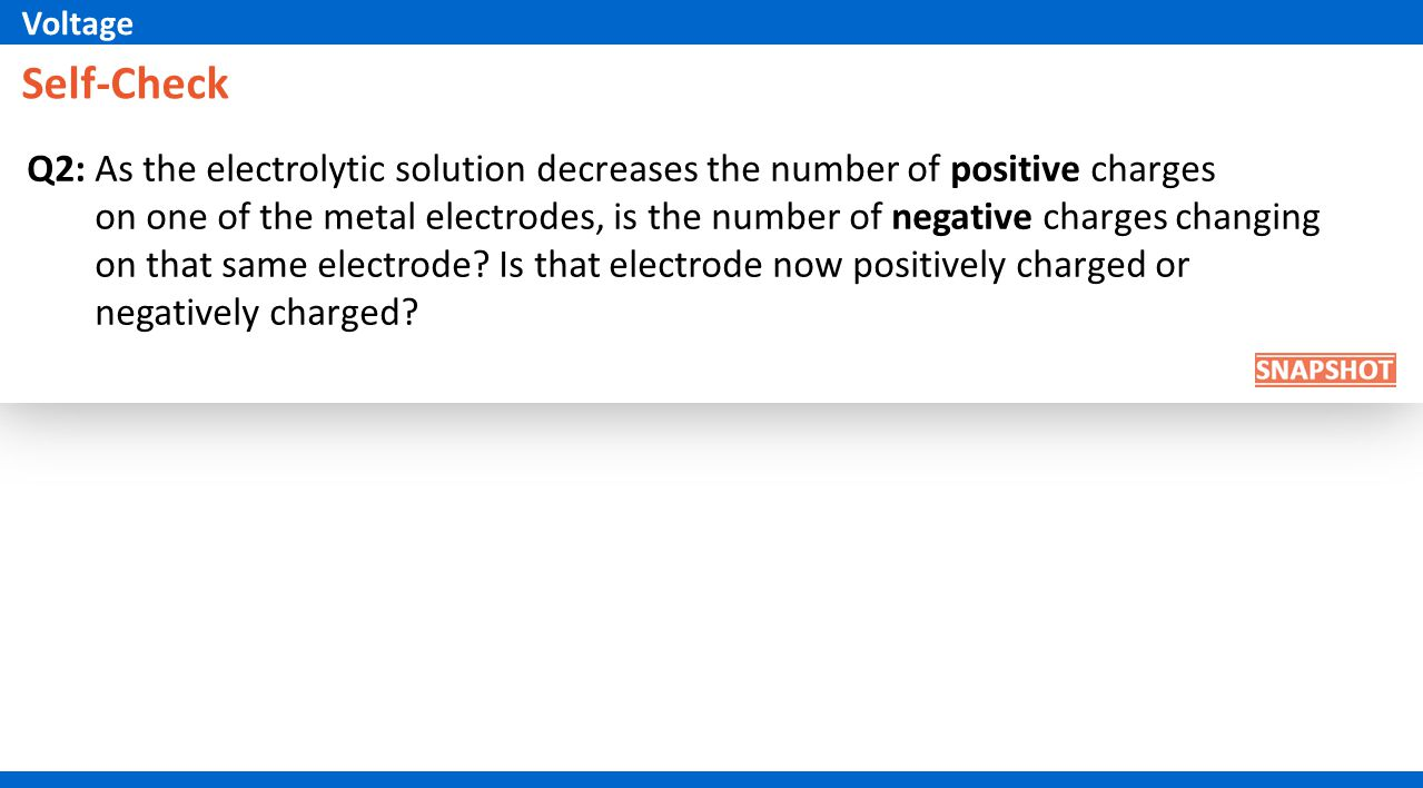 Self-Check Q2: As the electrolytic solution decreases the number of positive charges on one of the metal electrodes, is the number of negative charges changing on that same electrode.