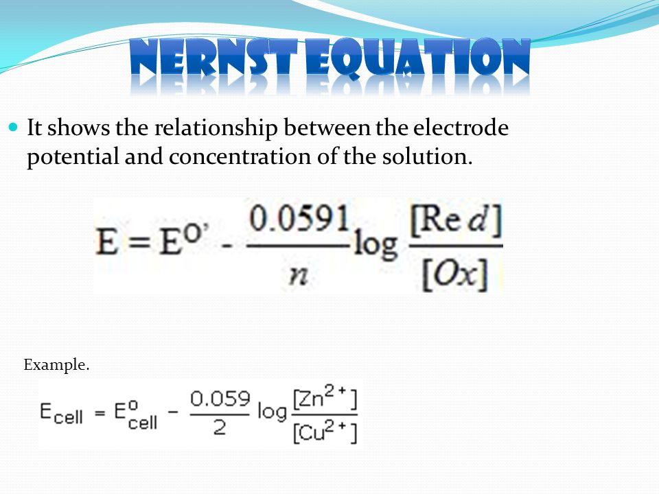 It shows the relationship between the electrode potential and concentration of the solution. Example.