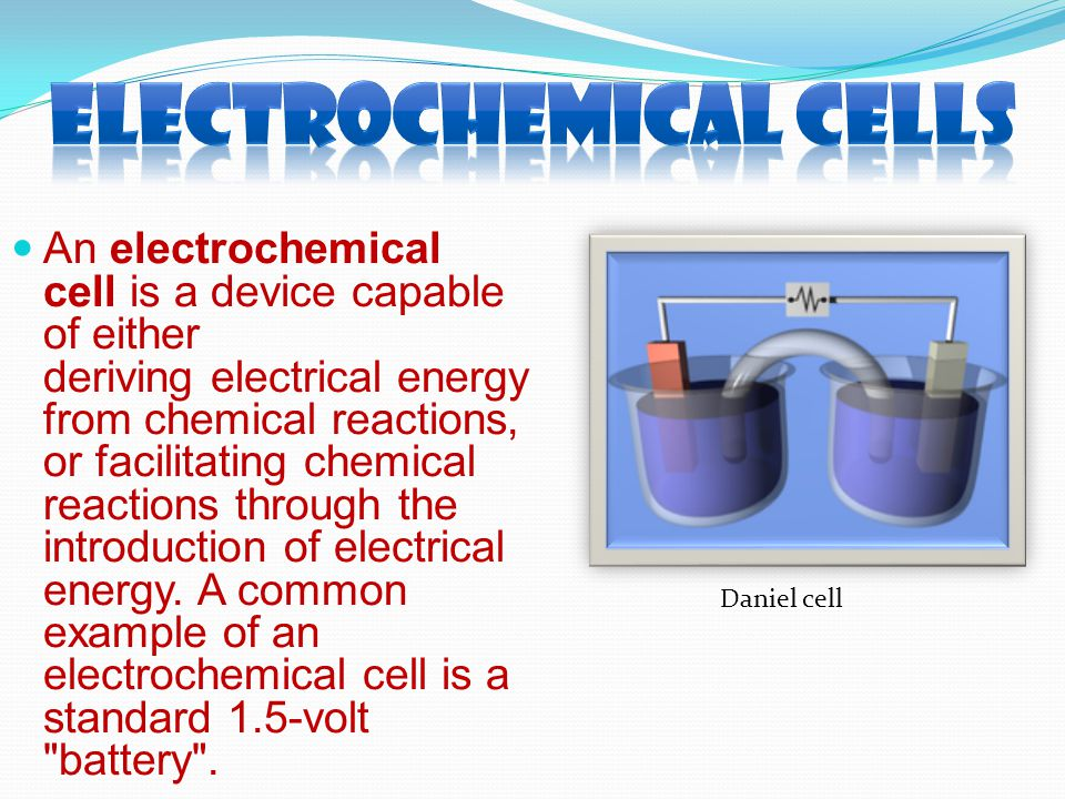 An electrochemical cell is a device capable of either deriving electrical energy from chemical reactions, or facilitating chemical reactions through t