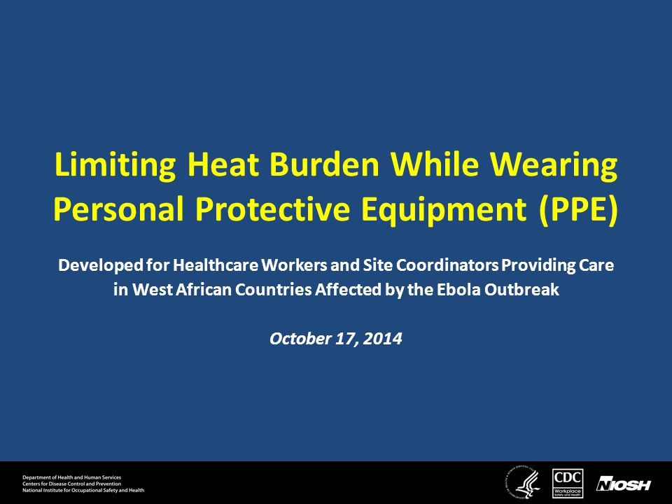 Purpose Working in the harsh conditions in West Africa and other risk factors, including wearing PPE, puts healthcare workers at risk for heat- related illnesses.