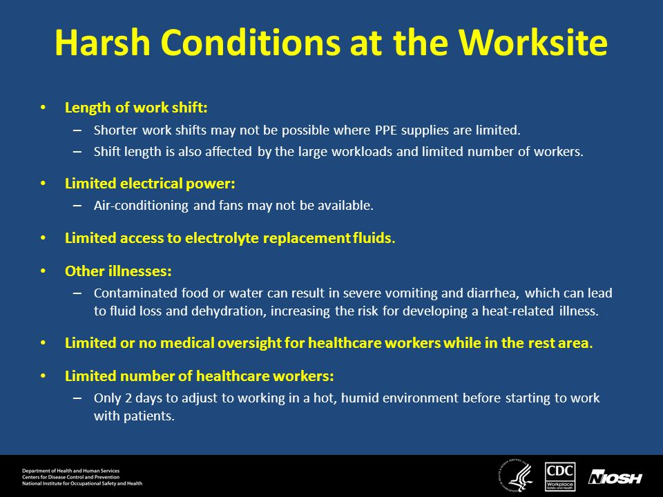 Harsh Conditions at the Worksite Length of work shift: – Shorter work shifts may not be possible where PPE supplies are limited.