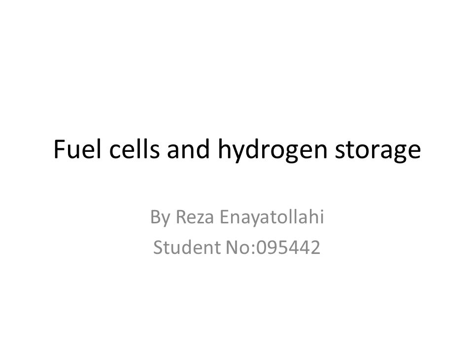 Fuel cells and hydrogen storage By Reza Enayatollahi Student No:095442