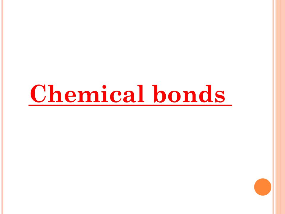 Outcomes By the end of this lecture, the students will be able to 1-Understand the meaning of chemical bond 2-learn to type of chemical bond 3-To diff