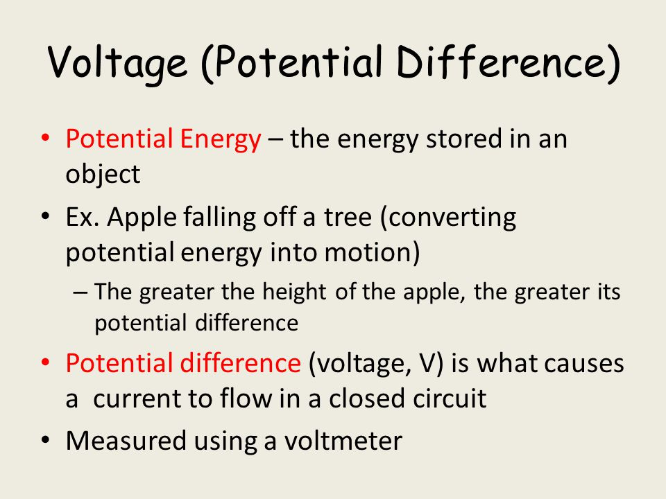 Voltage (Potential Difference) Potential Energy – the energy stored in an object Ex. Apple falling off a tree (converting potential energy into motion
