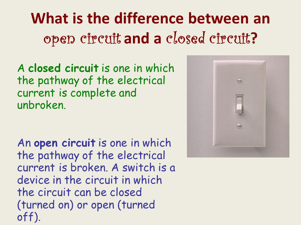 A closed circuit is one in which the pathway of the electrical current is complete and unbroken. An open circuit is one in which the pathway of the el