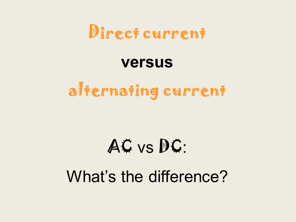 Direct current versus alternating current AC vs DC : What's the difference