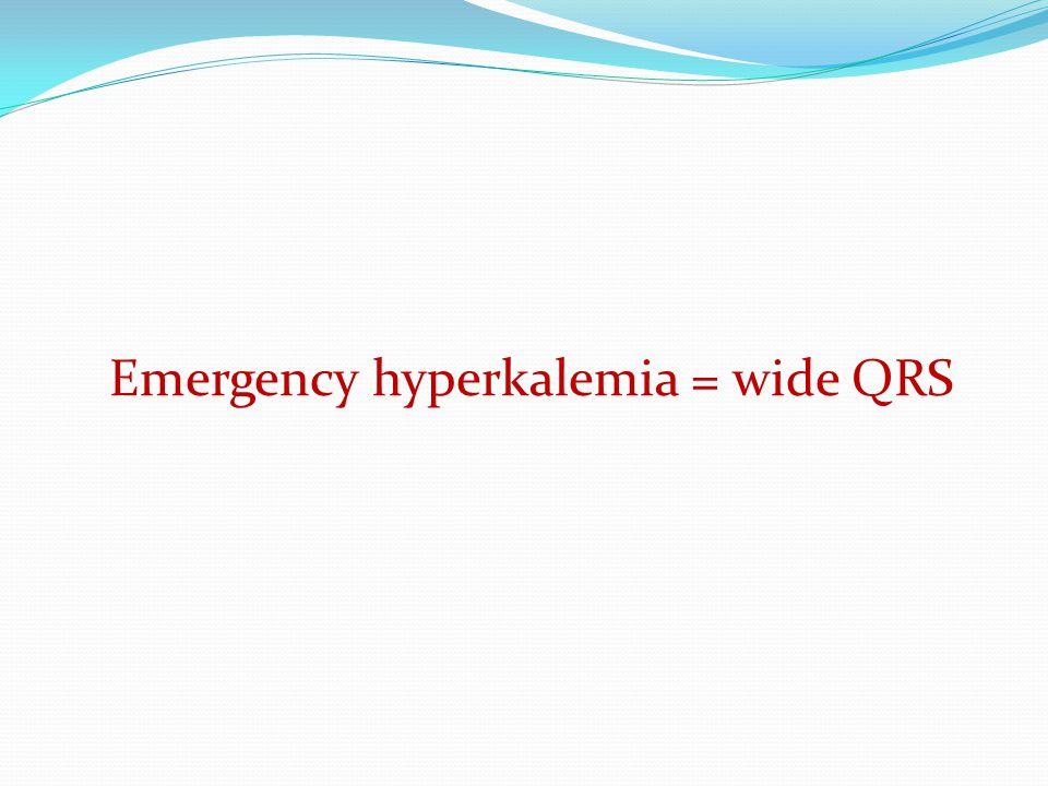 Emergency hyperkalemia = wide QRS