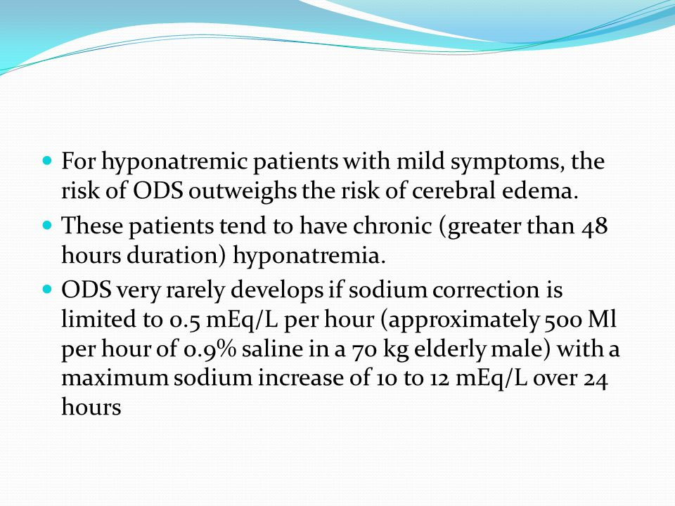 For hyponatremic patients with mild symptoms, the risk of ODS outweighs the risk of cerebral edema.