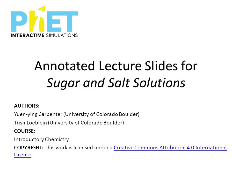 Annotated Lecture Slides for Sugar and Salt Solutions AUTHORS: Yuen-ying Carpenter (University of Colorado Boulder) Trish Loeblein (University of Colo