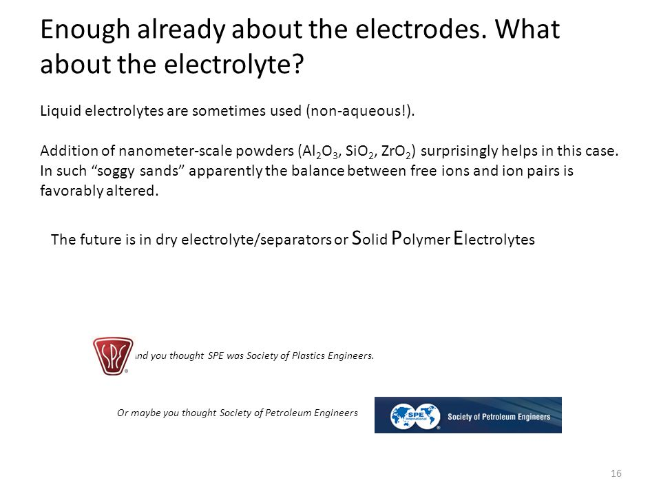 Enough already about the electrodes.What about the electrolyte.