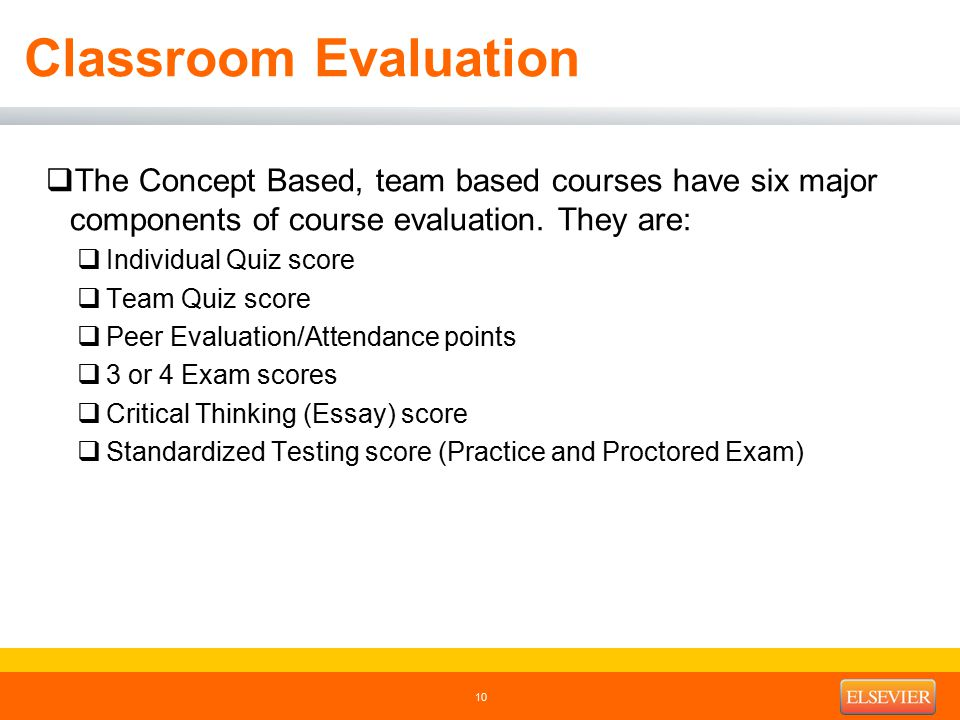 Classroom Evaluation  The Concept Based, team based courses have six major components of course evaluation.