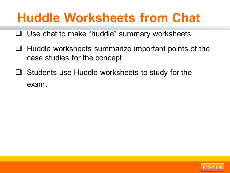 "Huddle Worksheets from Chat  Use chat to make ""huddle"" summary worksheets.  Huddle worksheets summarize important points of the case studies for the"
