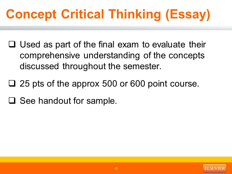 Concept Critical Thinking (Essay)  Used as part of the final exam to evaluate their comprehensive understanding of the concepts discussed throughout