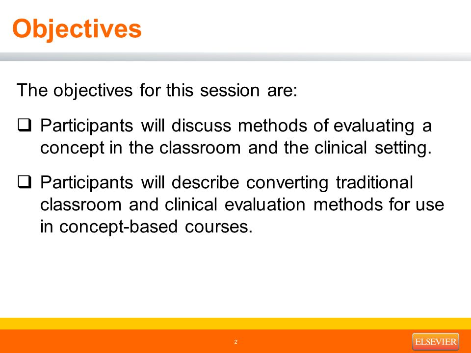 Objectives The objectives for this session are:  Participants will discuss methods of evaluating a concept in the classroom and the clinical setting.