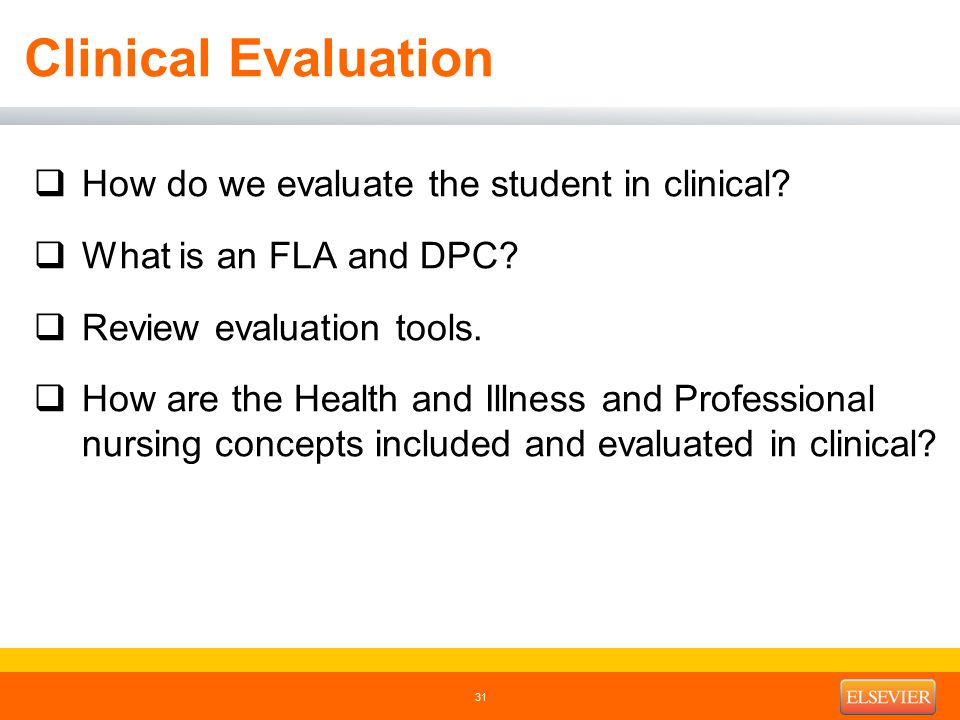 Clinical Evaluation  How do we evaluate the student in clinical?  What is an FLA and DPC?  Review evaluation tools.  How are the Health and Illnes