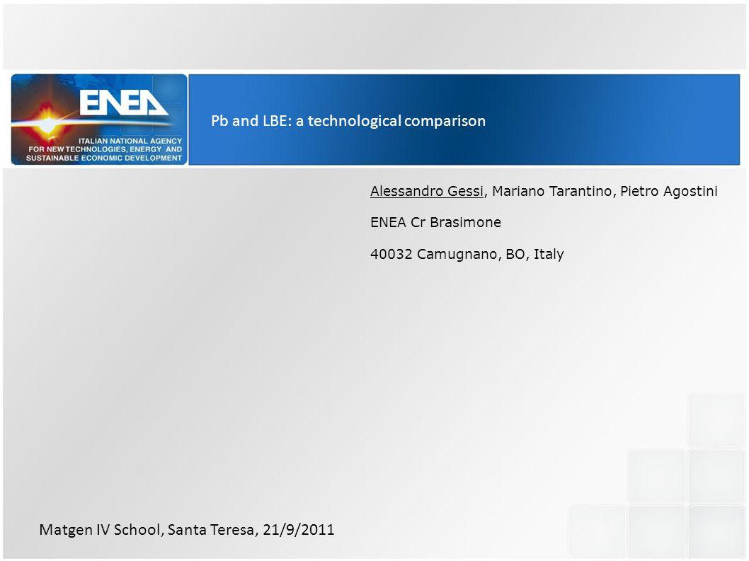Pb and LBE: a technological comparison Alessandro Gessi, Mariano Tarantino, Pietro Agostini ENEA Cr Brasimone 40032 Camugnano, BO, Italy Matgen IV Sch
