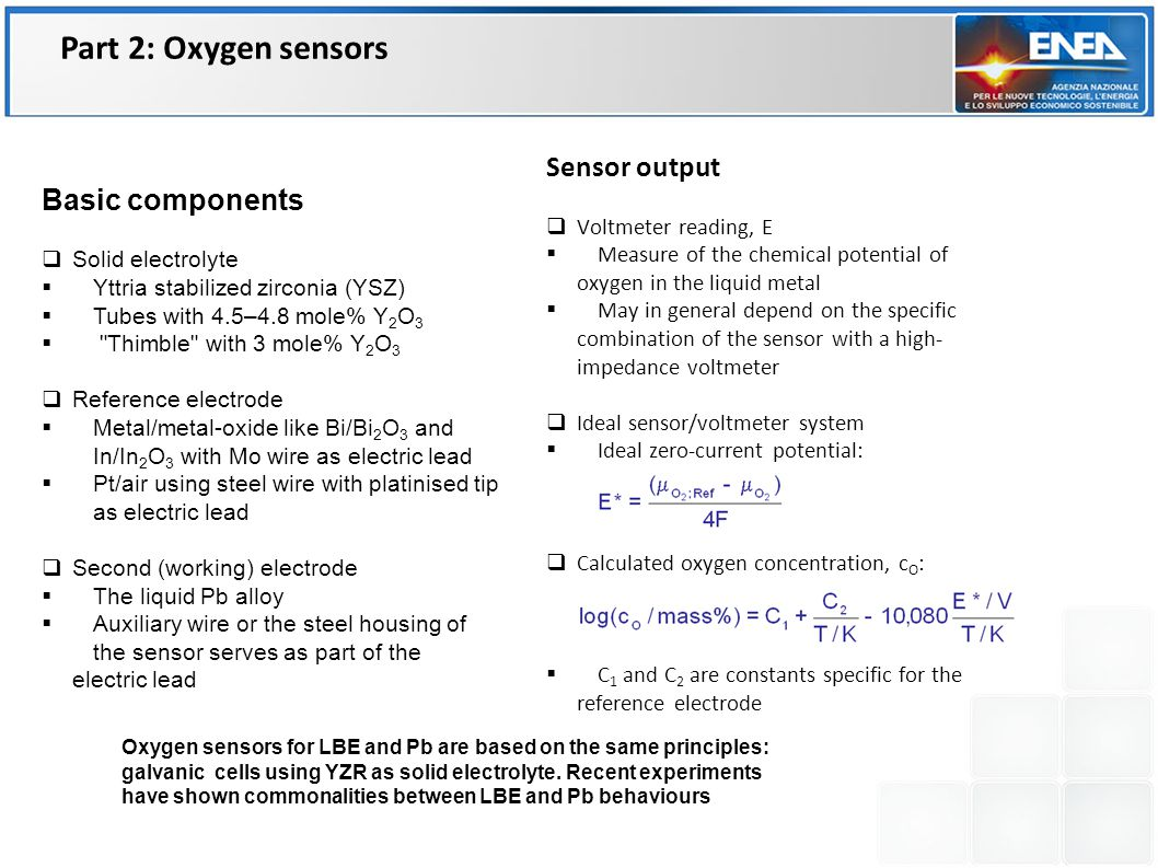 Part 2: Oxygen sensors Oxygen sensors for LBE and Pb are based on the same principles: galvanic cells using YZR as solid electrolyte. Recent experimen