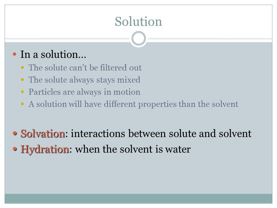 Other Solution Examples SoluteSolventExample Gas Air GasLiquidSoda Liquid Alcohol in water SolidLiquidSalt in water GasSolidHydrogen in palladium LiquidSolidMercury in silver Solid Silver in gold