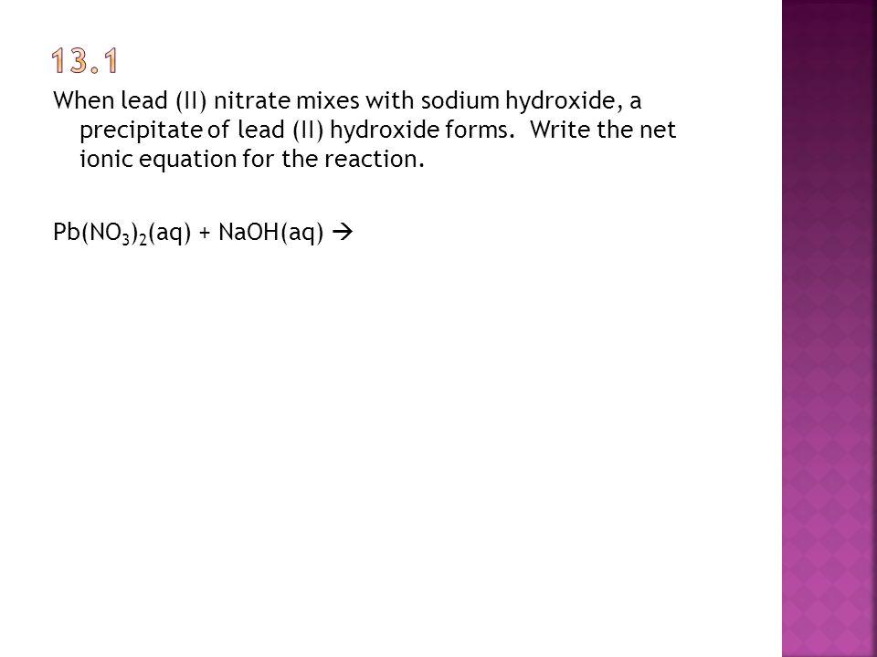 Pb(NO 3 ) 2 (aq) + NaOH(aq) 
