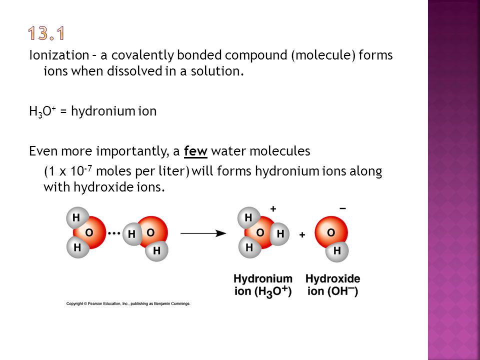 Ionization – a covalently bonded compound (molecule) forms ions when dissolved in a solution.