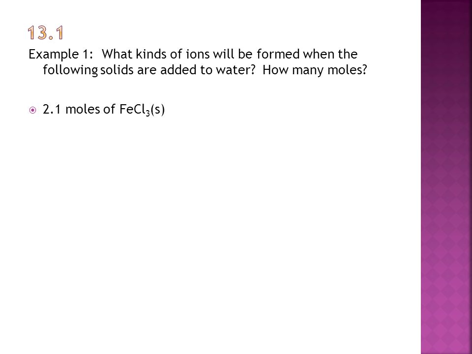 Example 1: What kinds of ions will be formed when the following solids are added to water.