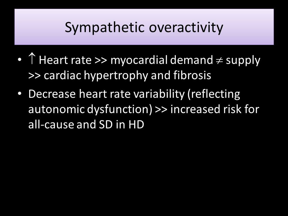 Sympathetic overactivity  Heart rate >> myocardial demand  supply >> cardiac hypertrophy and fibrosis Decrease heart rate variability (reflecting au