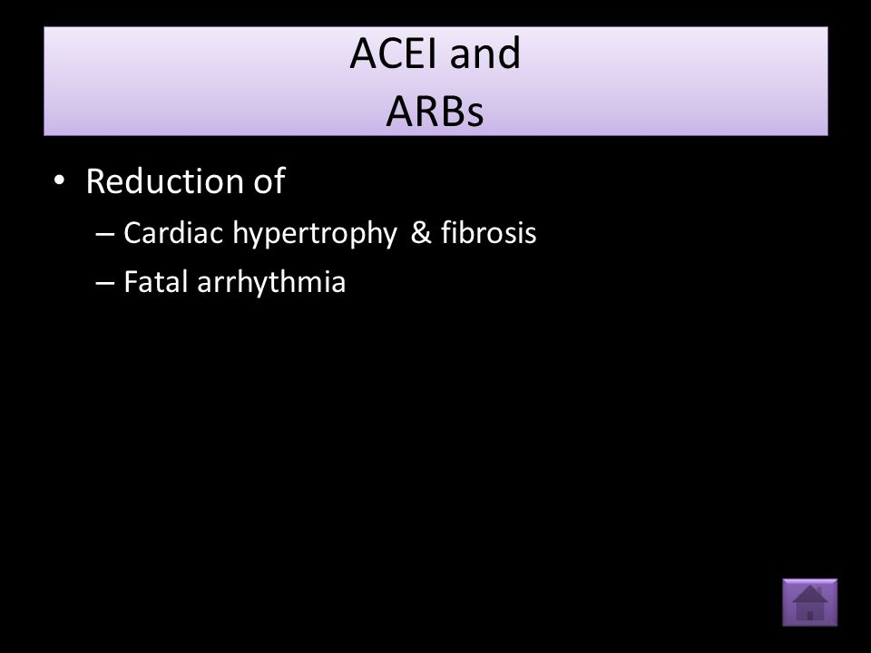ACEI and ARBs Reduction of – Cardiac hypertrophy & fibrosis – Fatal arrhythmia