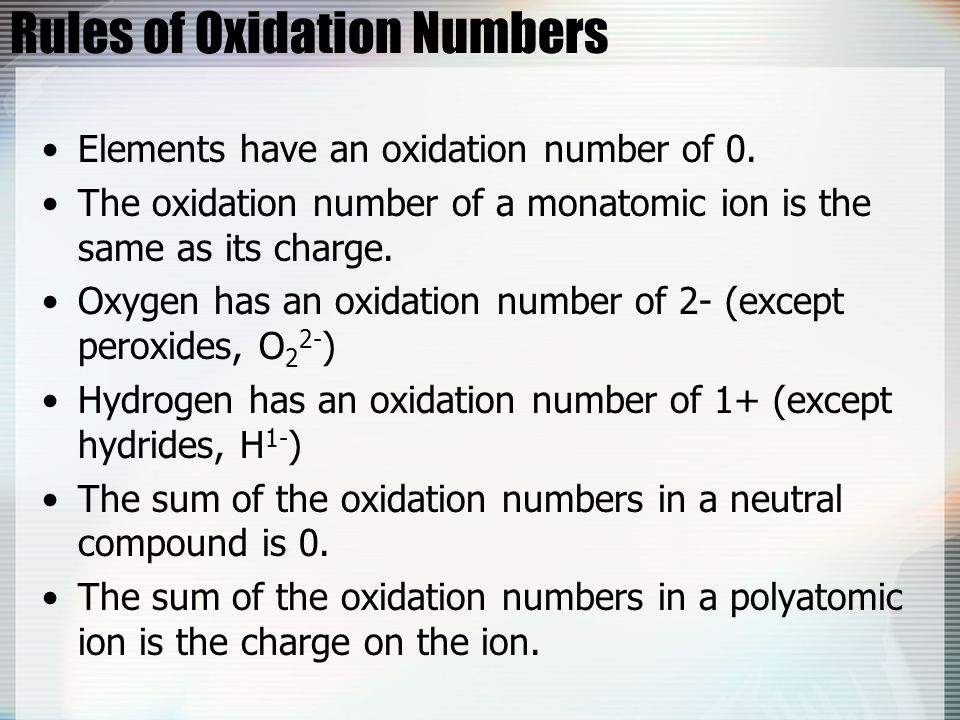 Rules of Oxidation Numbers Elements have an oxidation number of 0. The oxidation number of a monatomic ion is the same as its charge. Oxygen has an ox