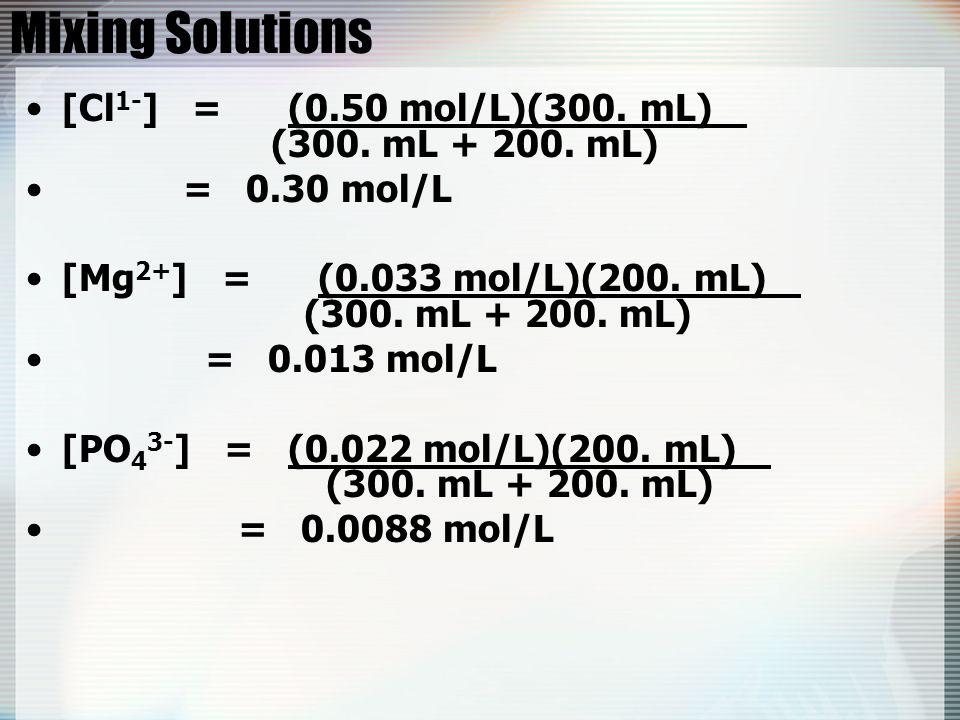 Mixing Solutions [Cl 1- ] = (0.50 mol/L)(300.mL) (300.