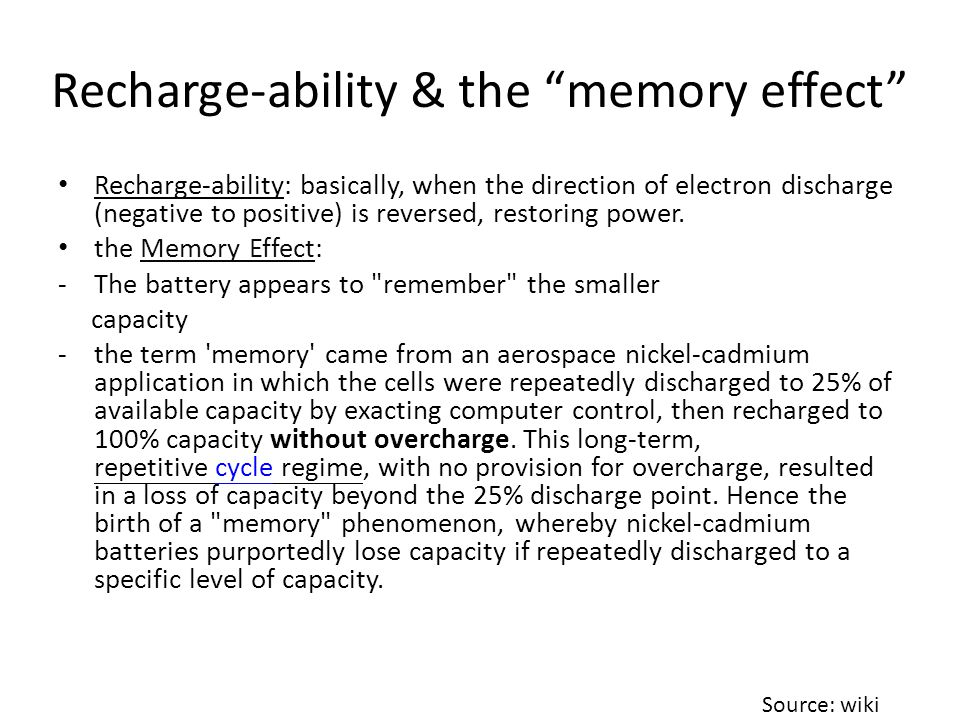 Recharge-ability & the memory effect Recharge-ability: basically, when the direction of electron discharge (negative to positive) is reversed, restoring power.