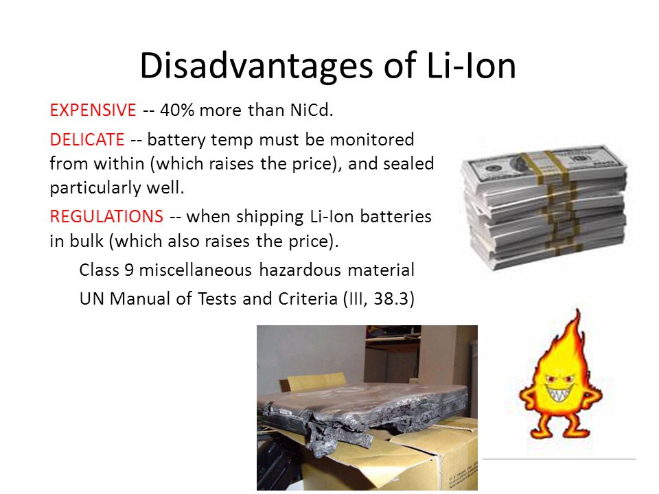 Disadvantages of Li-Ion EXPENSIVE EXPENSIVE -- 40% more than NiCd.