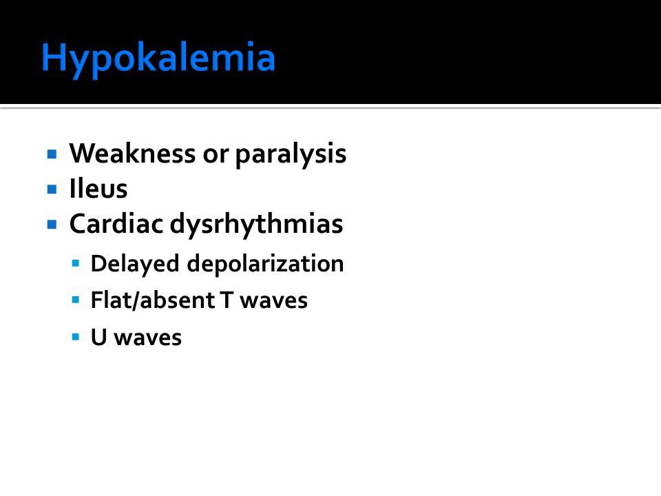  Weakness or paralysis  Ileus  Cardiac dysrhythmias  Delayed depolarization  Flat/absent T waves  U waves
