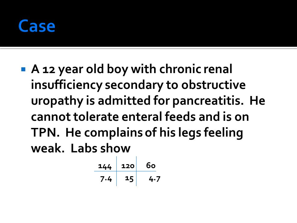  A 12 year old boy with chronic renal insufficiency secondary to obstructive uropathy is admitted for pancreatitis. He cannot tolerate enteral feeds