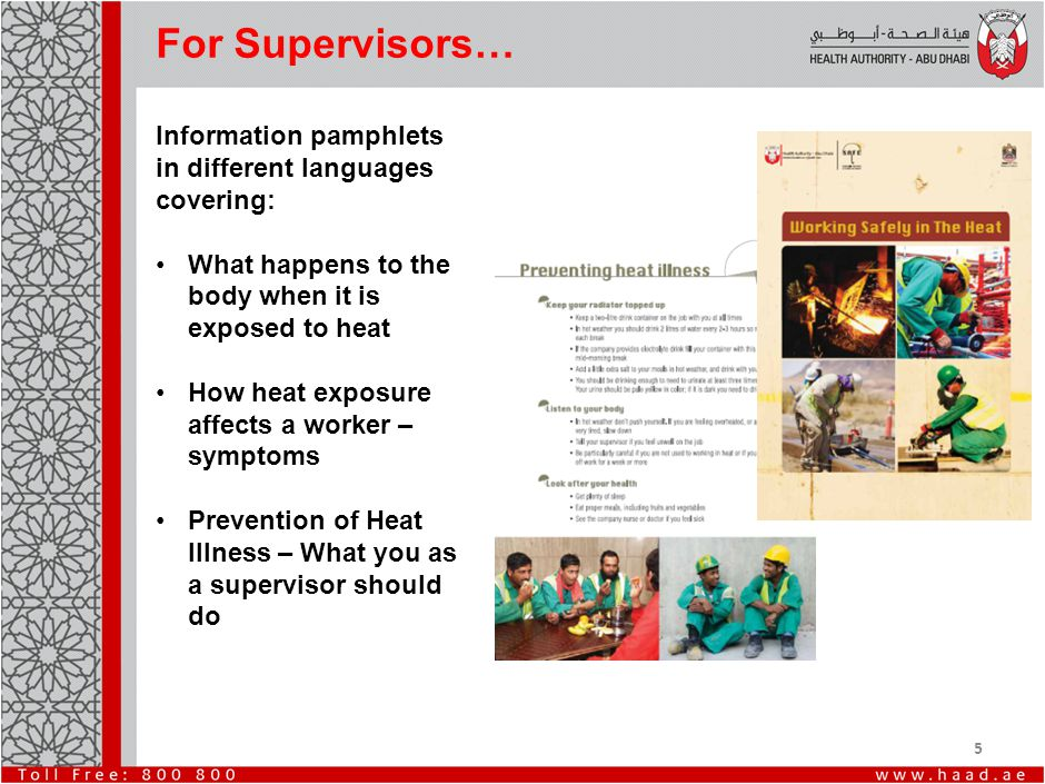 5 For Supervisors… Information pamphlets in different languages covering: What happens to the body when it is exposed to heat How heat exposure affects a worker – symptoms Prevention of Heat Illness – What you as a supervisor should do