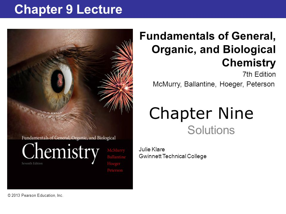 Chapter Nine Solutions Fundamentals of General, Organic, and Biological Chemistry 7th Edition Chapter 9 Lecture © 2013 Pearson Education, Inc.