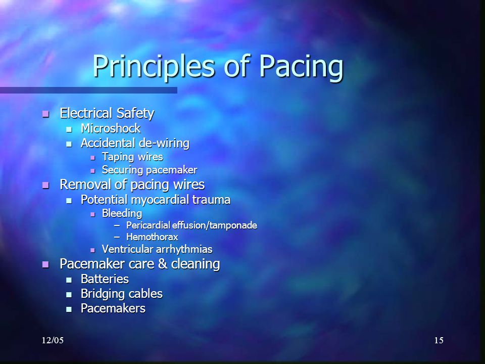 12/0515 Principles of Pacing Electrical Safety Electrical Safety Microshock Microshock Accidental de-wiring Accidental de-wiring Taping wires Taping w