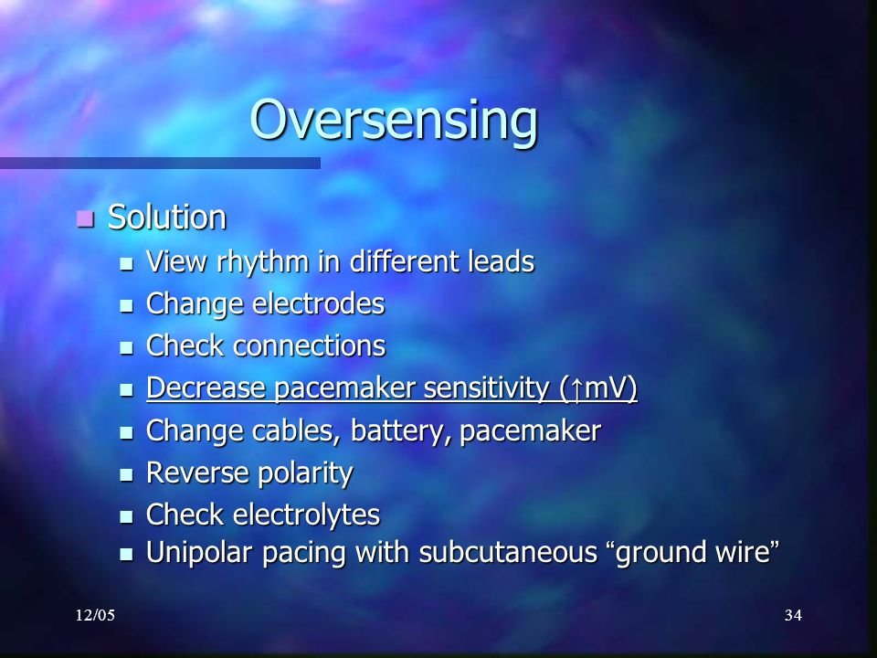 12/0534 Oversensing Solution Solution View rhythm in different leads View rhythm in different leads Change electrodes Change electrodes Check connecti