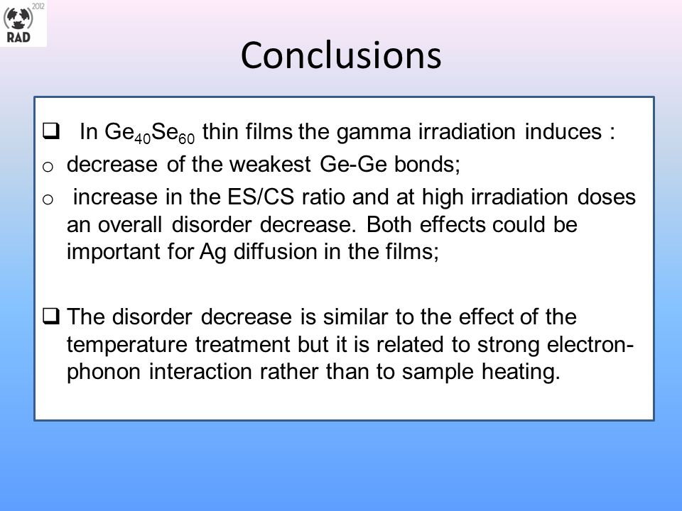  In Ge 40 Se 60 thin films the gamma irradiation induces : o decrease of the weakest Ge-Ge bonds; o increase in the ES/CS ratio and at high irradiati