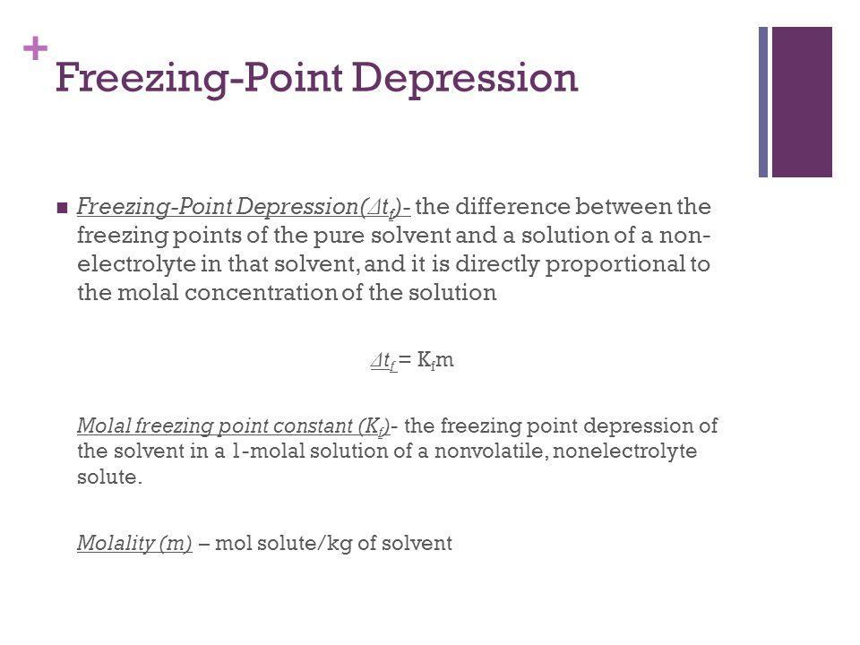 + Freezing-Point Depression Freezing-Point Depression( Δ t f )- the difference between the freezing points of the pure solvent and a solution of a non