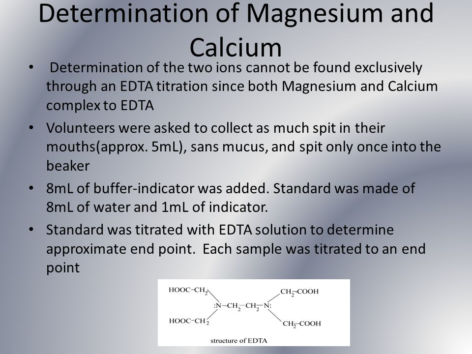 Determination of Magnesium and Calcium Determination of the two ions cannot be found exclusively through an EDTA titration since both Magnesium and Ca