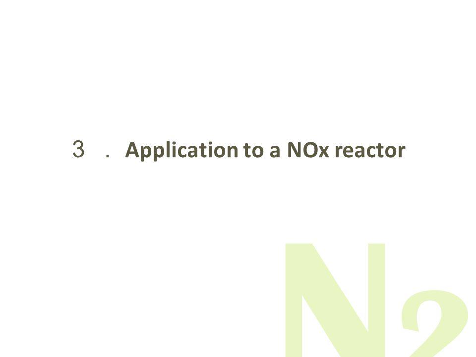 3 . Application to a NOx reactor N2N2
