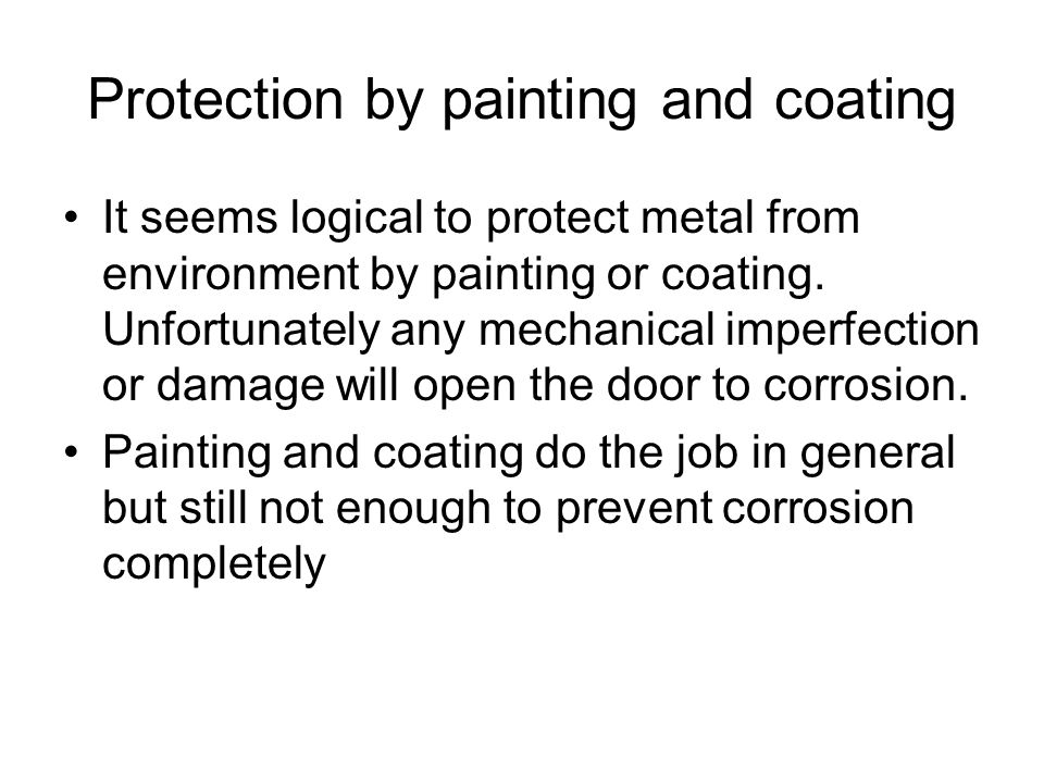 Protection by painting and coating It seems logical to protect metal from environment by painting or coating.