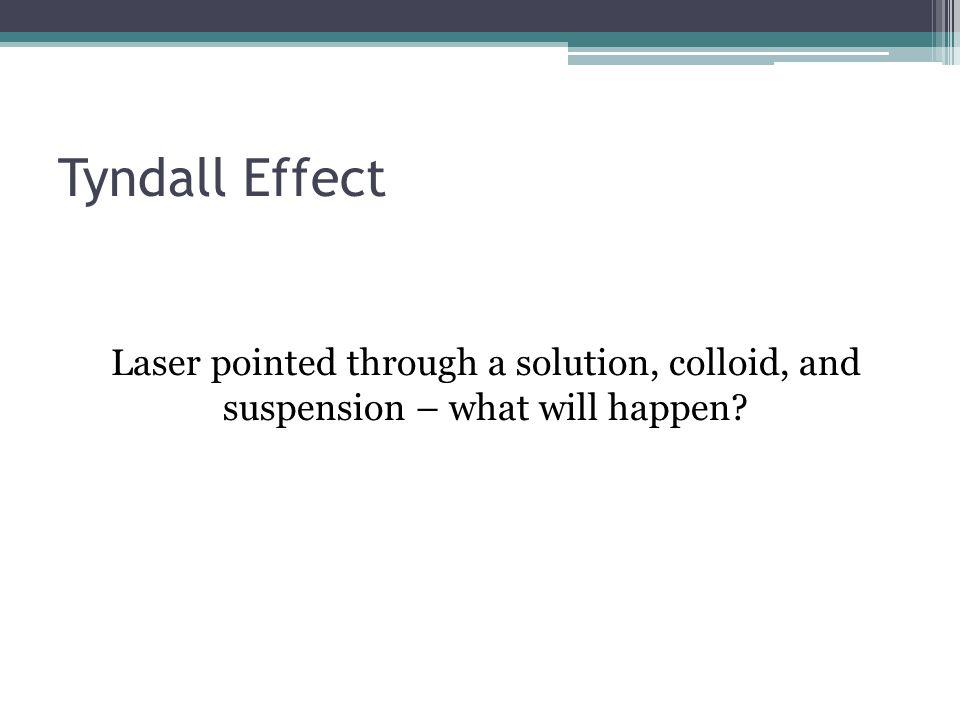 Tyndall Effect Laser pointed through a solution, colloid, and suspension – what will happen