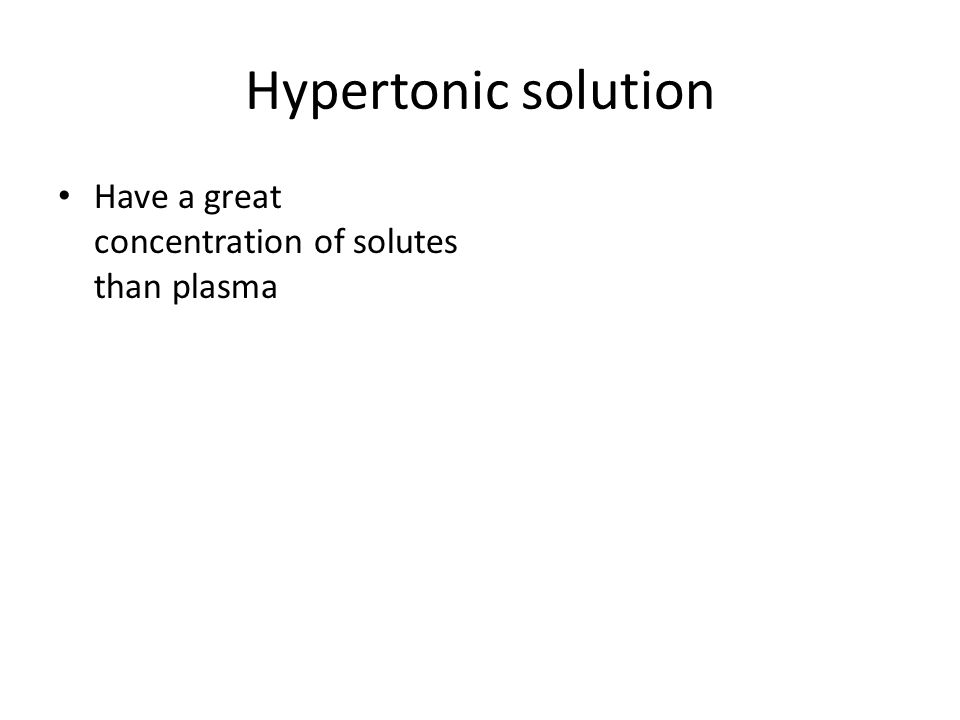 Hypertonic solution Have a great concentration of solutes than plasma